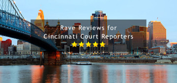 rave reviews for court reporters in Cincinnati