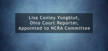 Lisa Conley Yungblut Ohio Court Reporter Appointed to NCRA Committee