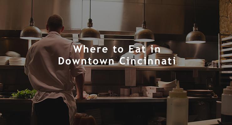 Where to Eat in Downtown Cincinnati