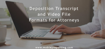 Popular Deposition Transcript and Video Formats for Attorneys