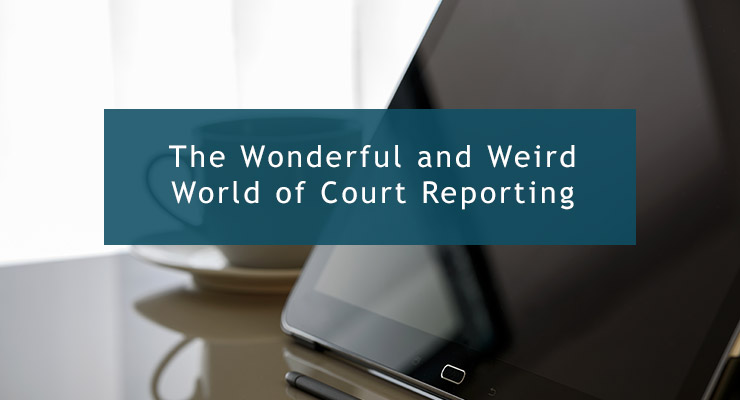 The Wonderful and Weird World of Court Reporting