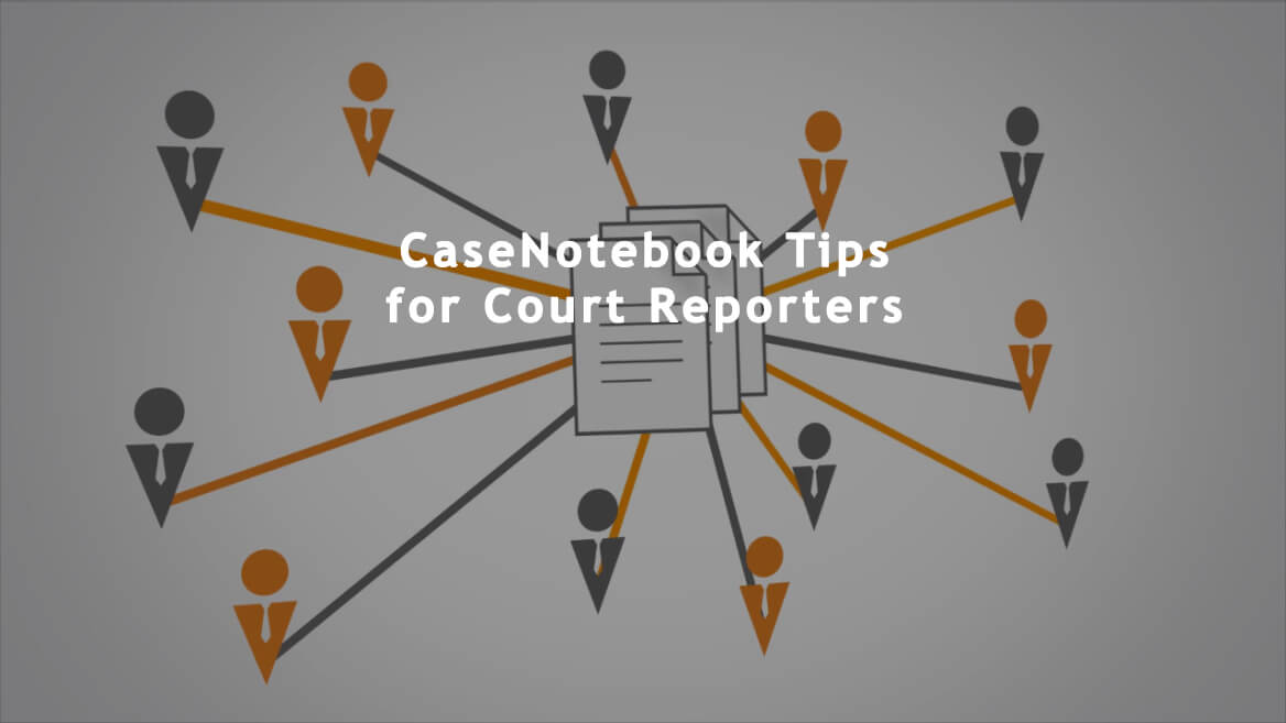Case Notebook Tips for Court Reporters